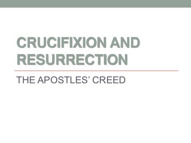 CRUCIFIXION ANDRESURRECTIONTHE APOSTLES' CREED