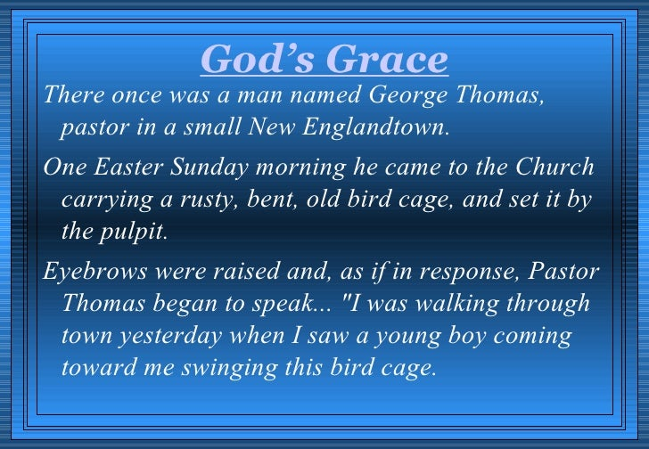 God's Grace There once was a man named George Thomas,  pastor in a small New Englandtown. One Easter Sunday morning he cam...