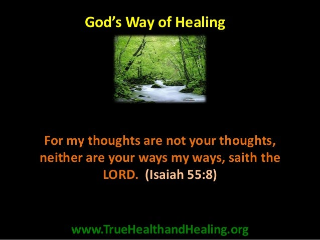 For my thoughts are not your thoughts, neither are your ways my ways, saith the LORD. (Isaiah 55:8) www.TrueHealthandHeali...