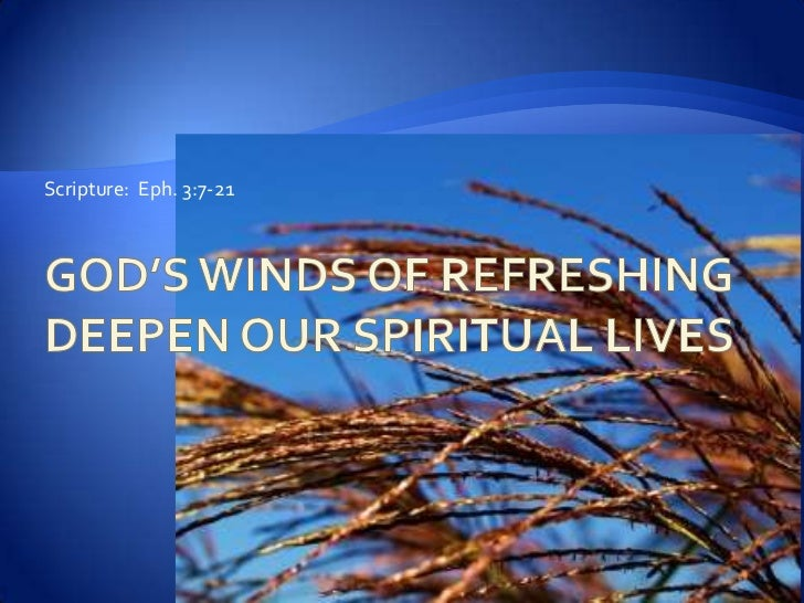 God's Winds of Refreshing Deepen our Spiritual Lives<br />Scripture:  Eph. 3:7-21<br />