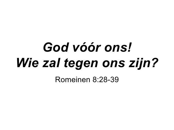 God v óór ons! Wie zal tegen ons zijn? Romeinen 8:28-39