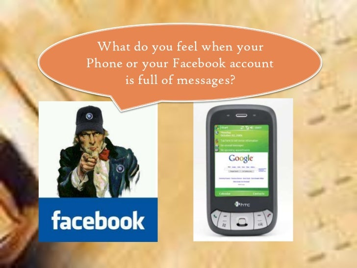 What do you feel when yourPhone or your Facebook account      is full of messages?