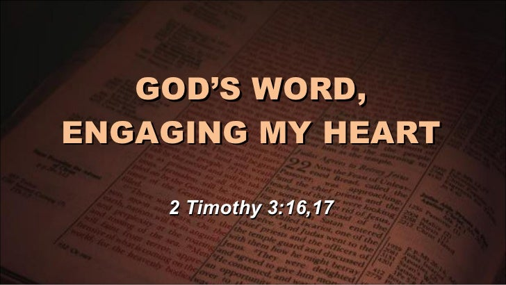 GOD'S WORD, ENGAGING MY HEART 2 Timothy 3:16,17