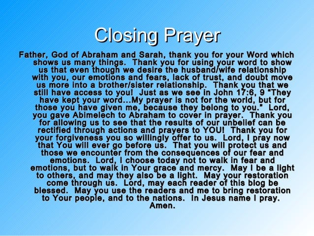 closing prayer Protection prayers and closing prayers - posted in spirit communication: i thought this might be helpful write it down or print it out always say a prayer here it goes introductory prayer in the name of god, jesus christ, the great bortherhood of light, the archangels michael, raphael, gabriel, uriel and ariel.