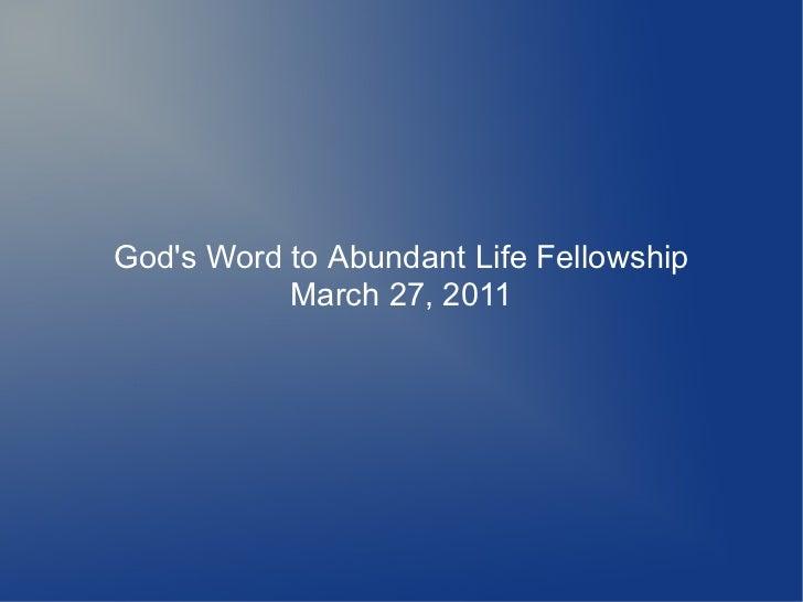 Gods Word to Abundant Life Fellowship           March 27, 2011