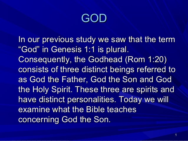 """GOD In our previous study we saw that the term """"God"""" in Genesis 1:1 is plural. Consequently, the Godhead (Rom 1:20) consis..."""