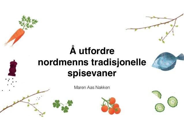 Å utfordre nordmenns tradisjonelle spisevaner Maren Aas Nakken