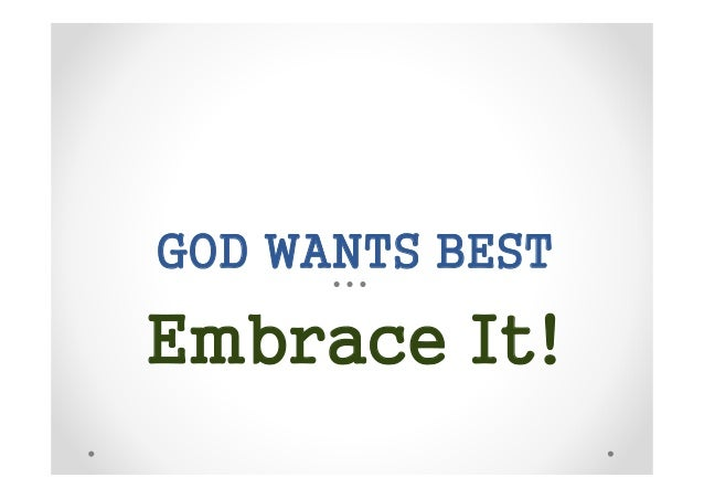 GOD WANTS BEST  Embrace It!