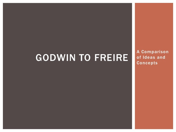 A ComparisonGODWIN TO FREIRE   of Ideas and                   Concepts