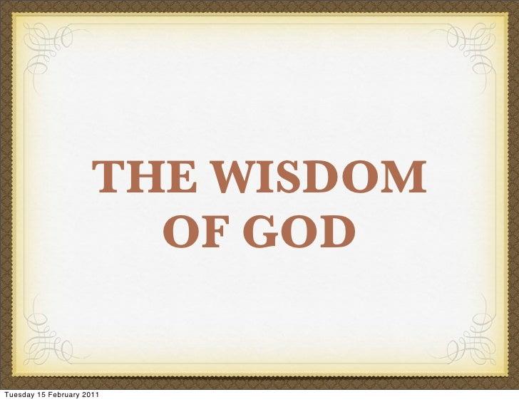 THE WISDOM                       OF GODTuesday 15 February 2011