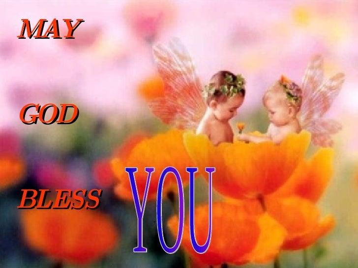 YOU MAY GOD BLESS