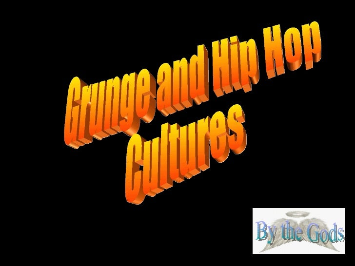 Grunge and Hip Hop Cultures By the Gods