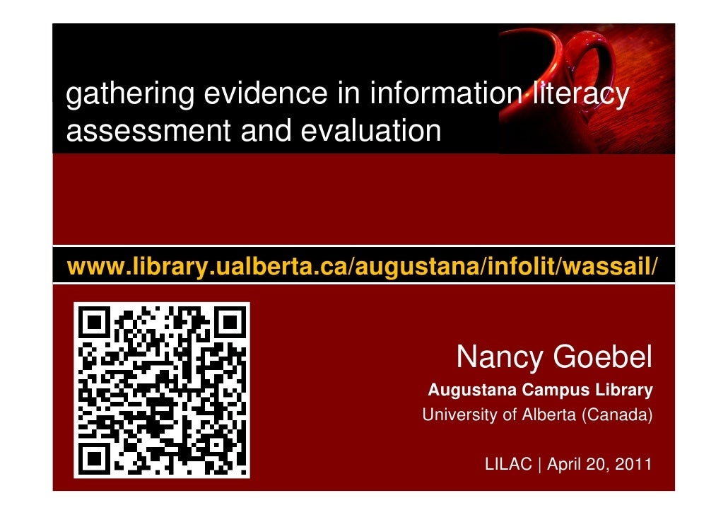 gathering evidence in information literacyassessment and evaluationwww.library.ualberta.ca/augustana/infolit/wassail/     ...