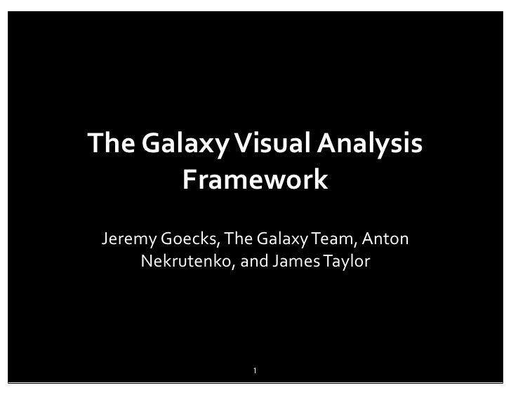 The Galaxy Visual Analysis           Framework Jeremy Goecks, The Galaxy Team, Anton      Nekrutenko,...