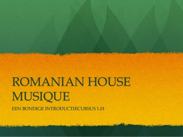ROMANIAN HOUSEMUSIQUEEEN BONDIGE INTRODUCTIECURSUS 1.01