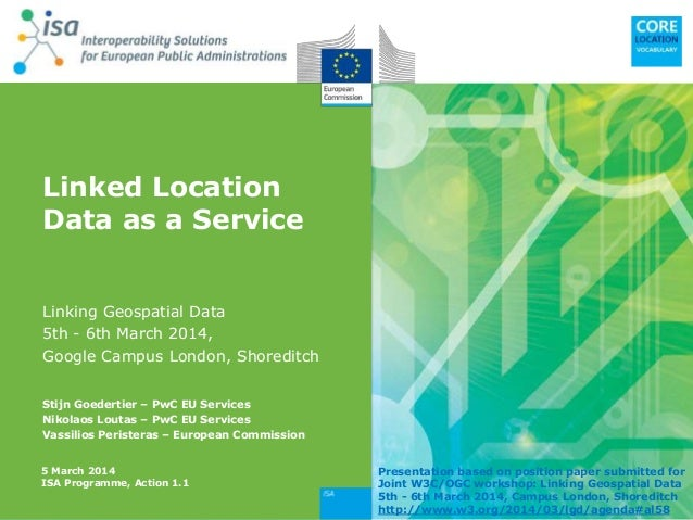 Linked Location Data as a Service Linking Geospatial Data 5th - 6th March 2014, Google Campus London, Shoreditch Stijn Goe...