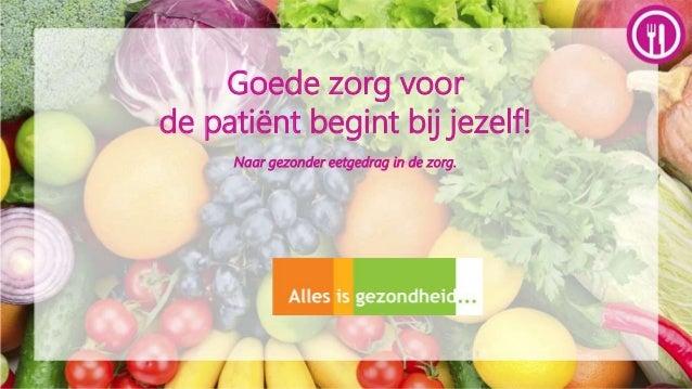 1 Gezond eten op het werk | info@ener-joy.nl | www.ener-joy.nl | 033-887 8840 Goede zorg voor de patiënt begint bij jezelf...
