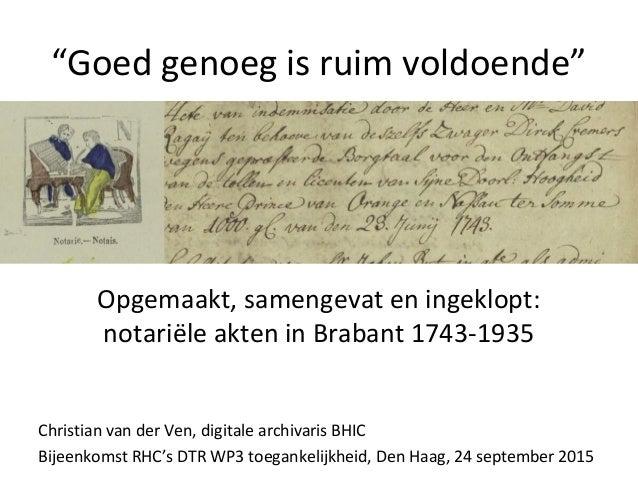 """""""Goed genoeg is ruim voldoende"""" Opgemaakt, samengevat en ingeklopt: notariële akten in Brabant 1743-1935 Christian van der..."""