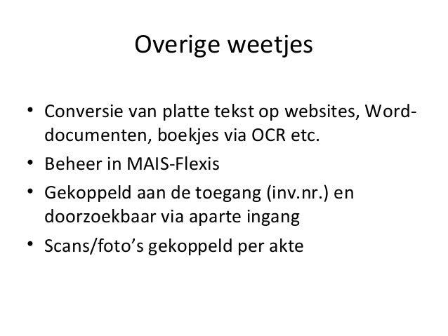 Overige weetjes • Conversie van platte tekst op websites, Word- documenten, boekjes via OCR etc. • Beheer in MAIS-Flexis •...