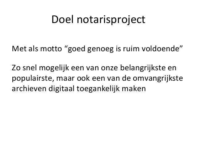 """Doel notarisproject Met als motto """"goed genoeg is ruim voldoende"""" Zo snel mogelijk een van onze belangrijkste en populairs..."""