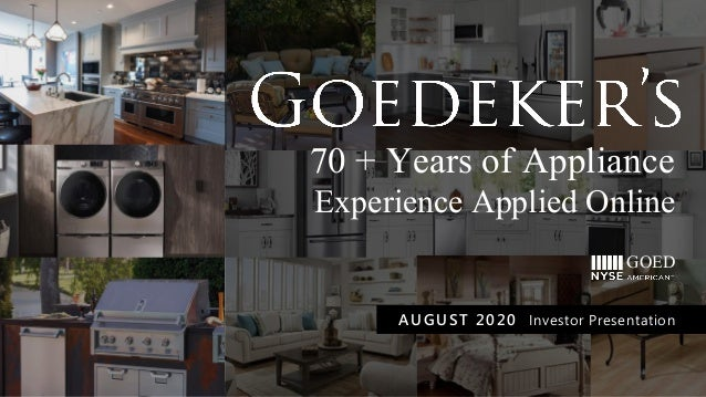 70 + Years of Appliance Experience Applied Online AUGUST 2020 Investor Presentation GOED