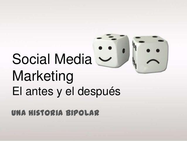 Social MediaMarketingEl antes y el despuésUna Historia Bipolar