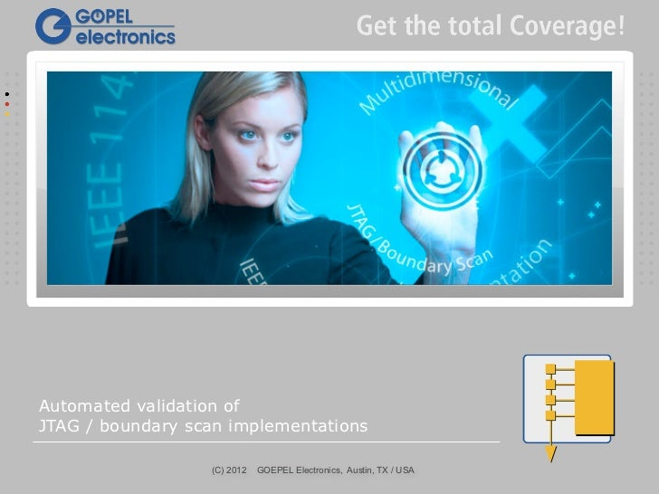 Automated validation ofJTAG / boundary scan implementations                  (C) 2012   GOEPEL Electronics, Austin, TX / USA