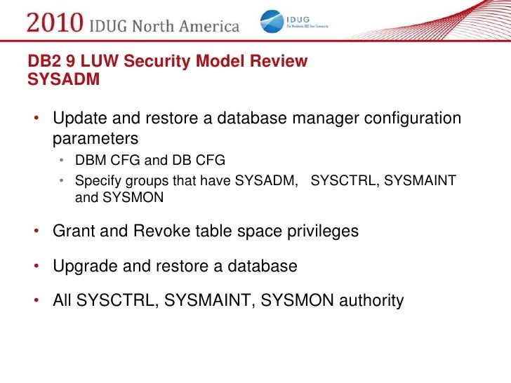 DB2 9 LUW Security Model Review SYSADM  • Update and restore a database manager configuration   parameters    • DBM CFG an...
