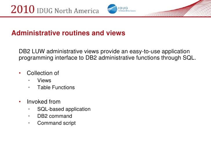 Administrative routines and views    DB2 LUW administrative views provide an easy-to-use application   programming interfa...