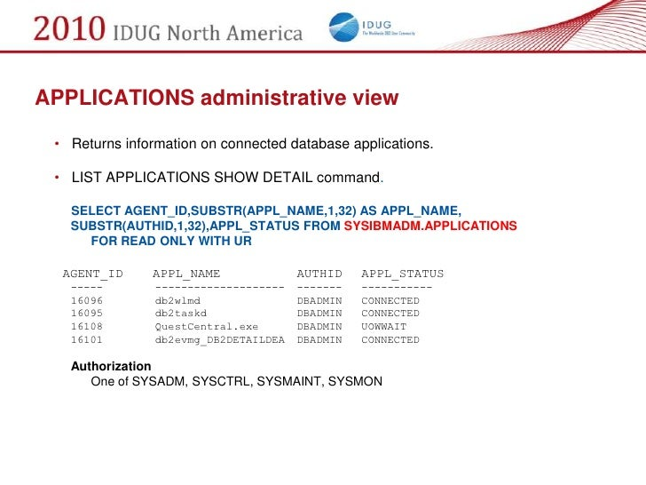 APPLICATIONS administrative view  • Returns information on connected database applications.   • LIST APPLICATIONS SHOW DET...
