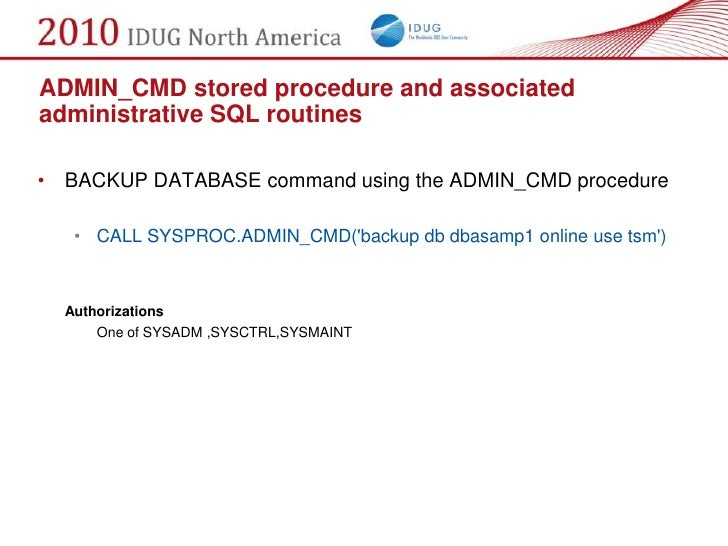 ADMIN_CMD stored procedure and associated administrative SQL routines  • BACKUP DATABASE command using the ADMIN_CMD proce...