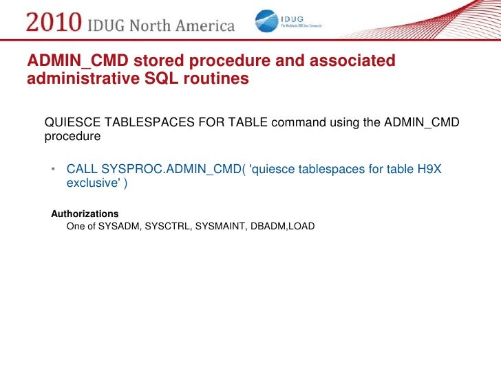 ADMIN_CMD stored procedure and associated administrative SQL routines   QUIESCE TABLESPACES FOR TABLE command using the AD...