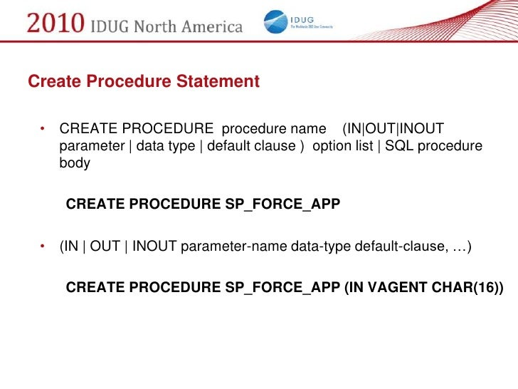 Create Procedure Statement   • CREATE PROCEDURE procedure name (IN|OUT|INOUT    parameter | data type | default clause ) o...