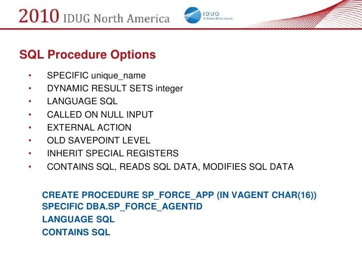 SQL Procedure Options  •   SPECIFIC unique_name  •   DYNAMIC RESULT SETS integer  •   LANGUAGE SQL  •   CALLED ON NULL INP...