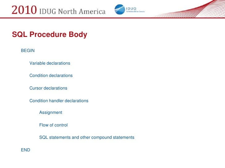 SQL Procedure Body   BEGIN       Variable declarations       Condition declarations       Cursor declarations       Condit...
