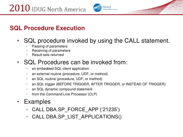 SQL Procedure Execution    • SQL procedure invoked by using the CALL statement.      •   Passing of parameters      •   Re...