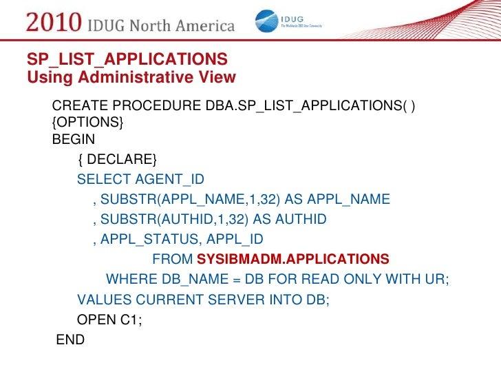 SP_LIST_APPLICATIONS Using Administrative View   CREATE PROCEDURE DBA.SP_LIST_APPLICATIONS( )   {OPTIONS}   BEGIN      { D...