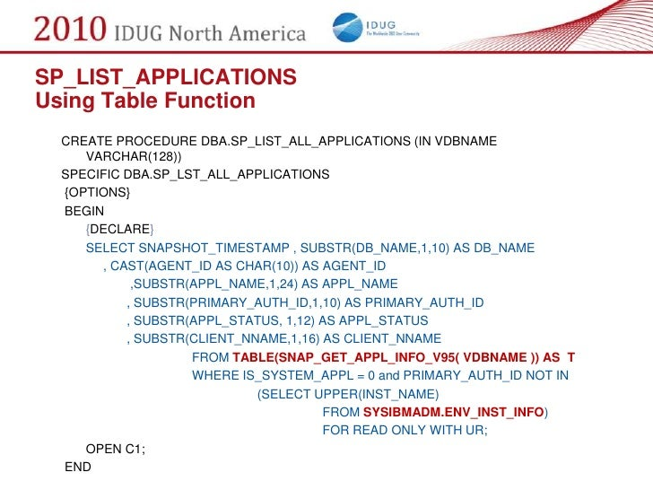 SP_LIST_APPLICATIONS Using Table Function   CREATE PROCEDURE DBA.SP_LIST_ALL_APPLICATIONS (IN VDBNAME      VARCHAR(128))  ...