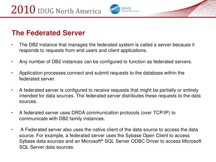 The Federated Server •   The DB2 instance that manages the federated system is called a server because it     responds to ...