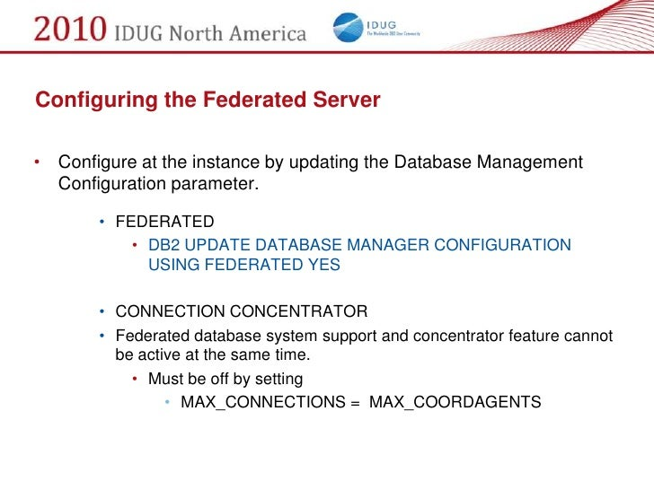 Configuring the Federated Server  • Configure at the instance by updating the Database Management   Configuration paramete...