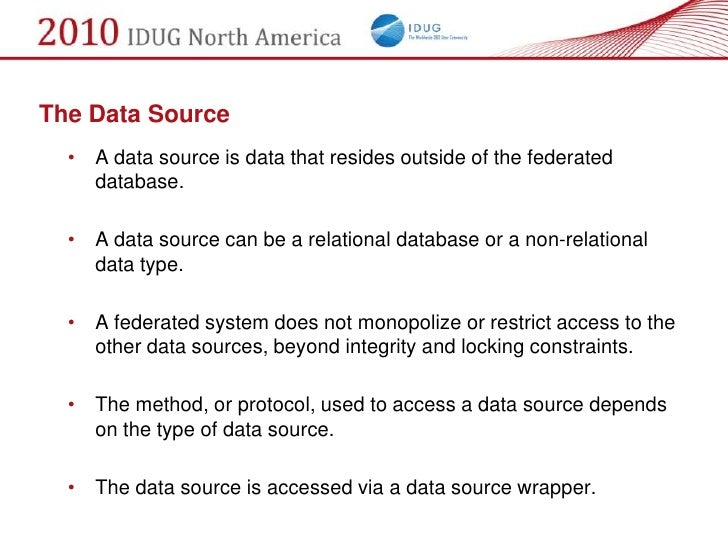 The Data Source   • A data source is data that resides outside of the federated     database.    • A data source can be a ...