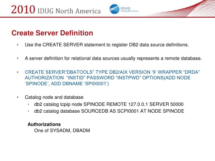 Create Server Definition  •   Use the CREATE SERVER statement to register DB2 data source definitions.   •   A server defi...