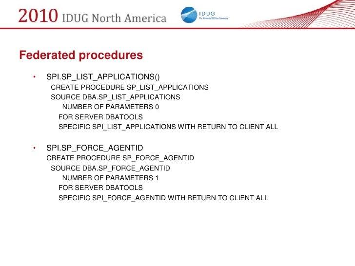 Federated procedures   •   SPI.SP_LIST_APPLICATIONS()        CREATE PROCEDURE SP_LIST_APPLICATIONS        SOURCE DBA.SP_LI...