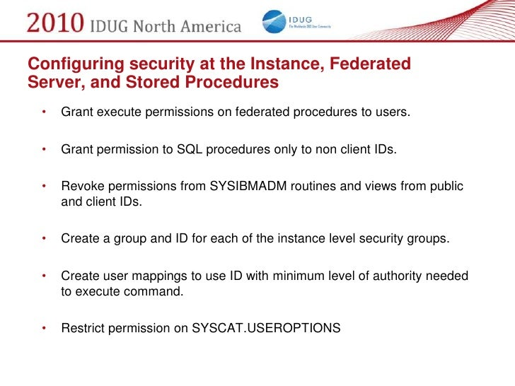 Configuring security at the Instance, Federated Server, and Stored Procedures  •   Grant execute permissions on federated ...