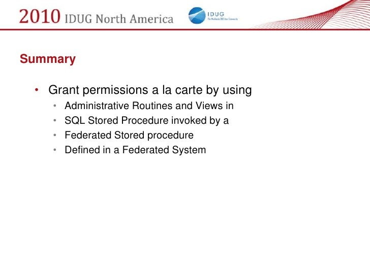 Summary   • Grant permissions a la carte by using     •   Administrative Routines and Views in     •   SQL Stored Procedur...