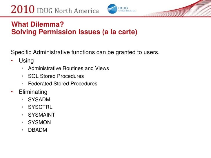 What Dilemma? Solving Permission Issues (a la carte)  Specific Administrative functions can be granted to users. • Using  ...