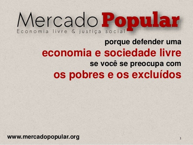 porque defender uma economia e sociedade livre se você se preocupa com os pobres e os excluídos www.mercadopopular.org 1