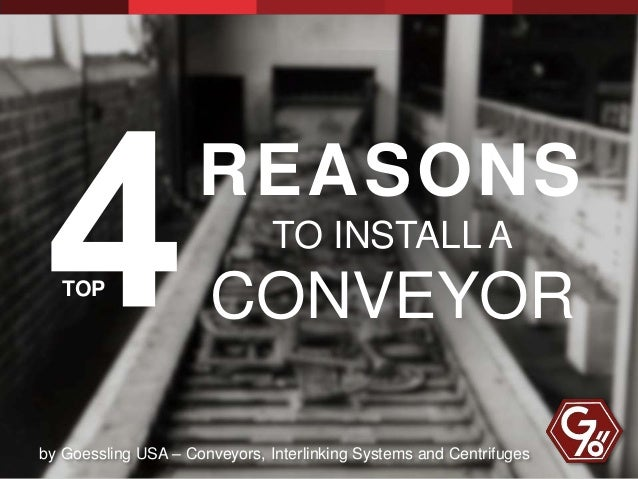 REASONS TO INSTALL A CONVEYOR by Goessling USA – Conveyors, Interlinking Systems and Centrifuges TOP