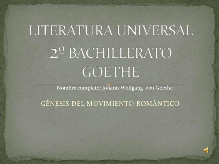 Nombre completo: Johann Wolfgang von GoetheGÉNESIS DEL MOVIMIENTO ROMÁNTICO