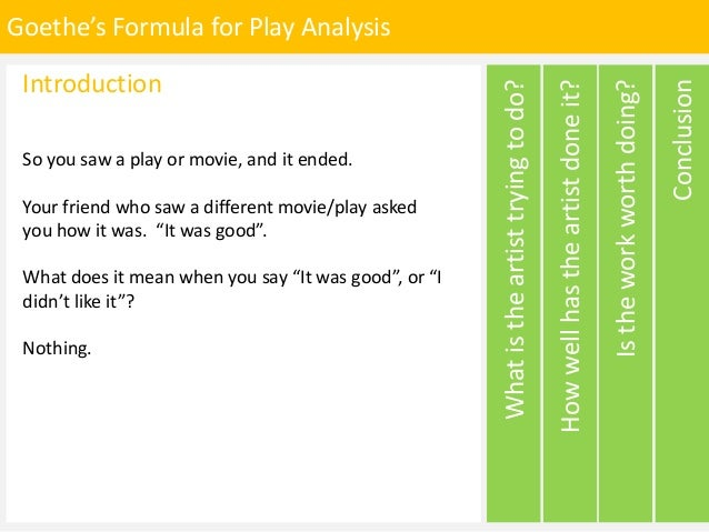 Goethe's Formula for Play Analysis Conclusion Istheworkworthdoing? Howwellhastheartistdoneit? Whatistheartisttryingtodo? I...